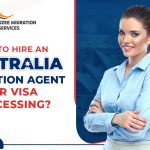 Why To Hire an Australian Migration Agent For Visa Processing